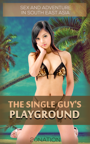 the single guy's playground: sex and adventure in south east asia